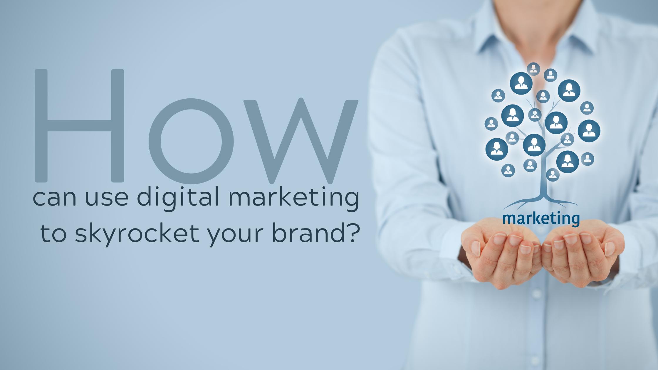 Using digital marketing to skyrocket your brand?